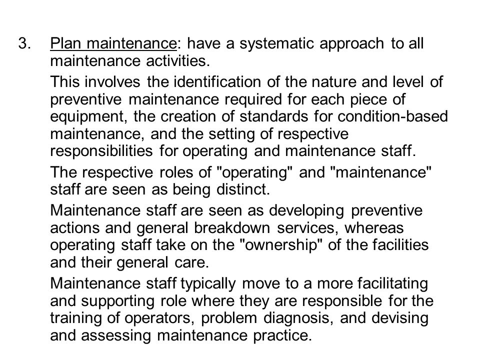 Plan maintenance: have a systematic approach to all maintenance activities.