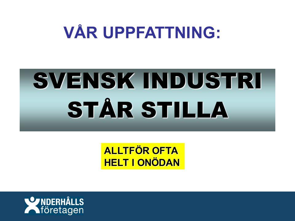 SVENSK INDUSTRI STÅR STILLA VÅR UPPFATTNING: ALLTFÖR OFTA