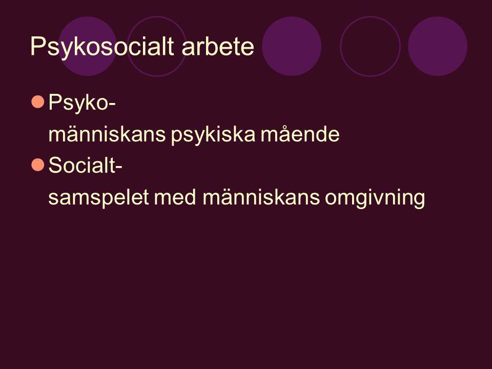 Psykosocialt arbete Psyko- människans psykiska mående Socialt-