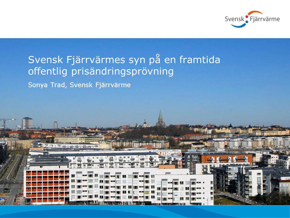 Svensk Fjärrvärmes syn på en framtida offentlig prisändringsprövning