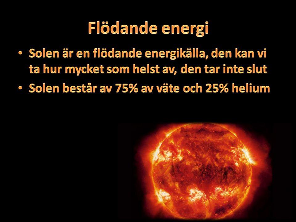 Flödande energi Solen är en flödande energikälla, den kan vi ta hur mycket som helst av, den tar inte slut.