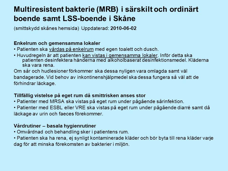 Multiresistent bakterie (MRB) i särskilt och ordinärt boende samt LSS-boende i Skåne (smittskydd skånes hemsida) Uppdaterad: 2010-06-02