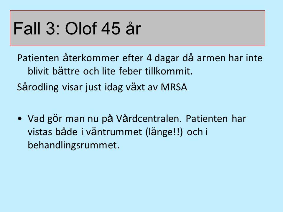 Fall 3: Olof 45 år Case 2. Patienten återkommer efter 4 dagar då armen har inte blivit bättre och lite feber tillkommit.