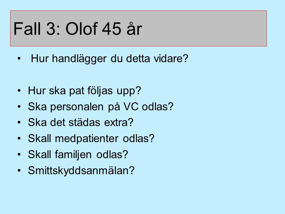Case 2 Fall 3: Olof 45 år Hur handlägger du detta vidare