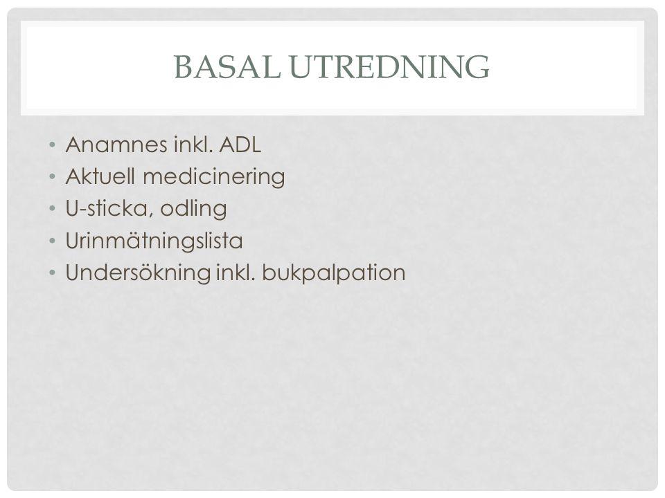 Basal utredning Anamnes inkl. ADL Aktuell medicinering