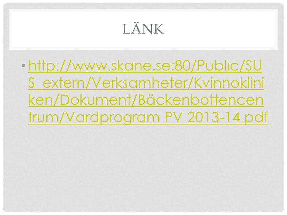Länk http://www.skane.se:80/Public/SUS_extern/Verksamheter/Kvinnokliniken/Dokument/Bäckenbottencentrum/Vardprogram PV 2013-14.pdf.
