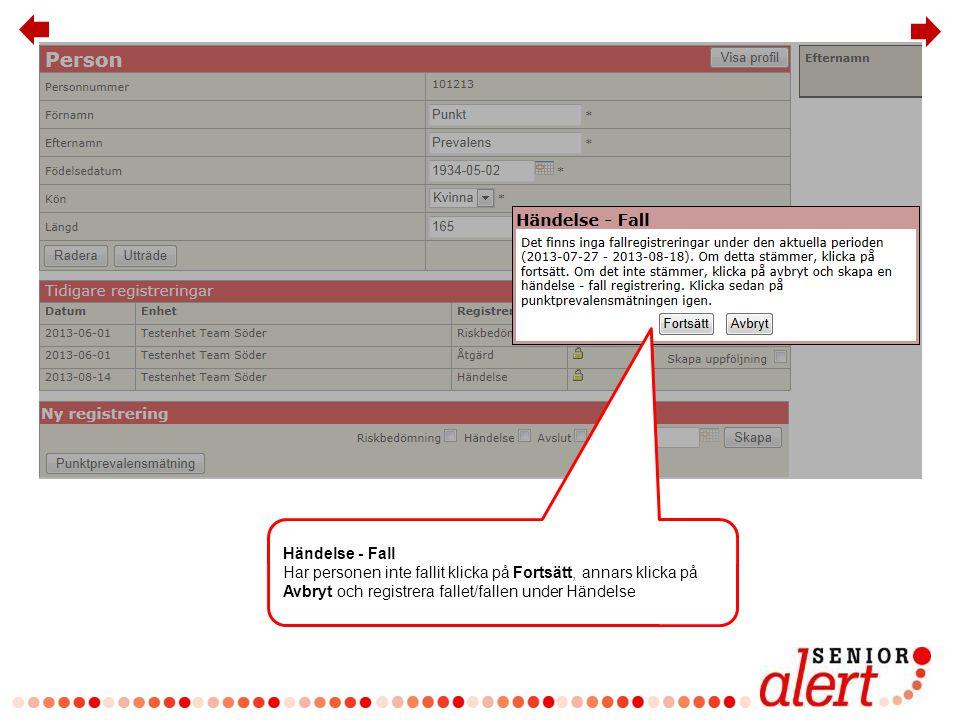 Händelse - Fall Har personen inte fallit klicka på Fortsätt, annars klicka på Avbryt och registrera fallet/fallen under Händelse.