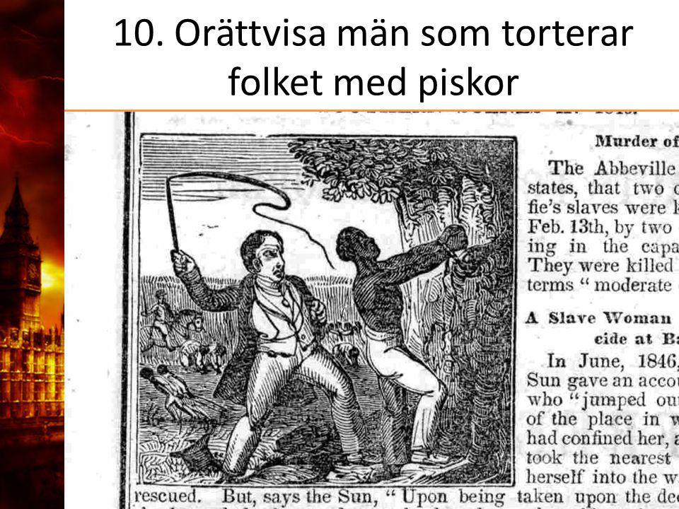 10. Orättvisa män som torterar folket med piskor