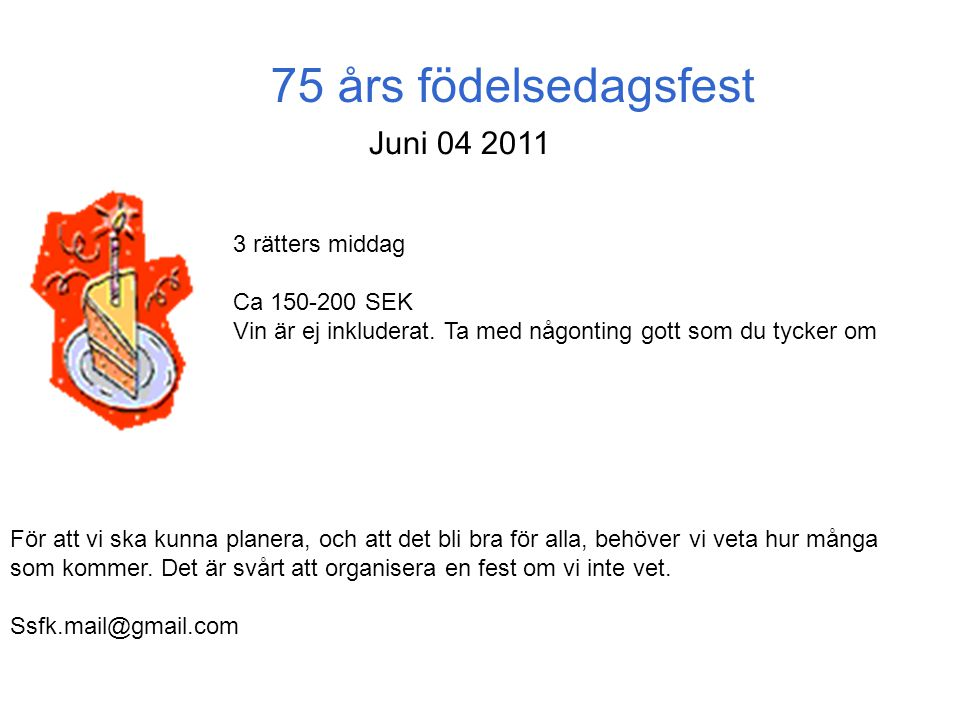 75 års födelsedagsfest Juni 04 2011 3 rätters middag Ca 150-200 SEK