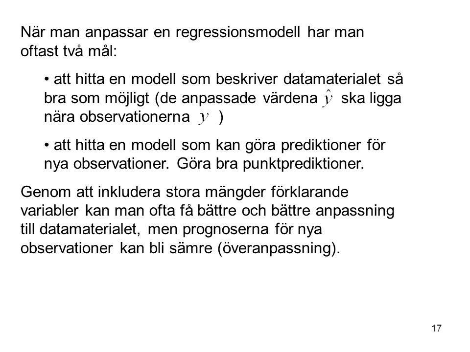 När man anpassar en regressionsmodell har man oftast två mål: