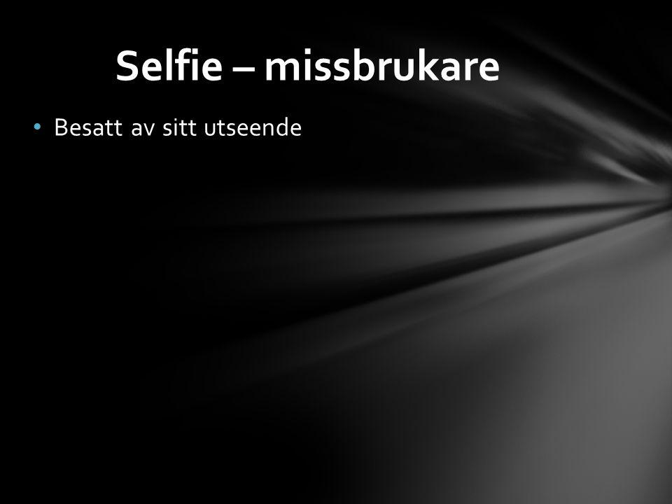 Selfie – missbrukare Besatt av sitt utseende