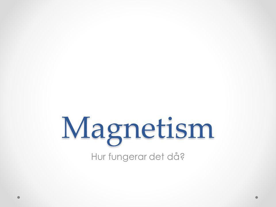 Magnetism Hur fungerar det då