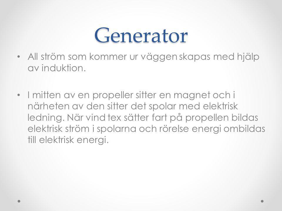 Generator All ström som kommer ur väggen skapas med hjälp av induktion.