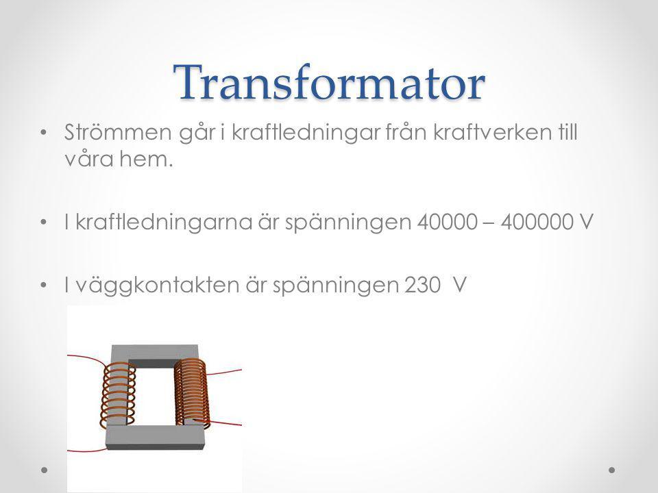 Transformator Strömmen går i kraftledningar från kraftverken till våra hem. I kraftledningarna är spänningen 40000 – 400000 V.