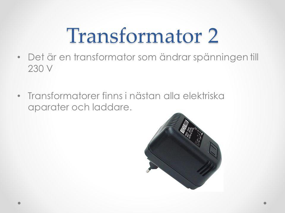Transformator 2 Det är en transformator som ändrar spänningen till 230 V.