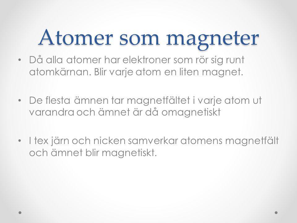 Atomer som magneter Då alla atomer har elektroner som rör sig runt atomkärnan. Blir varje atom en liten magnet.