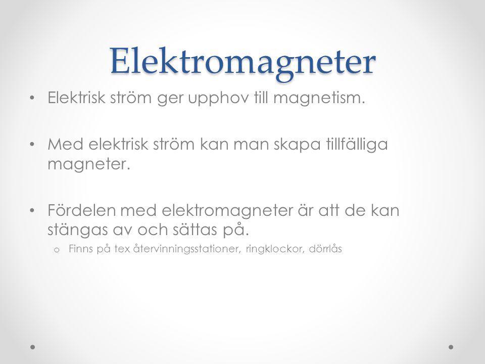 Elektromagneter Elektrisk ström ger upphov till magnetism.