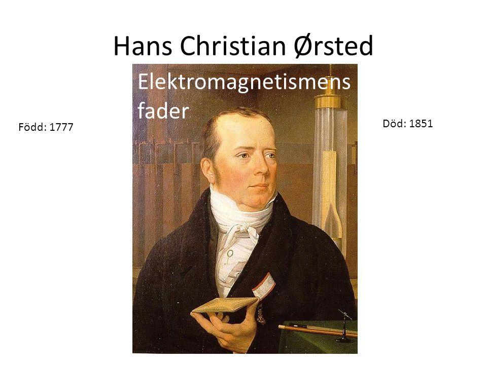 Hans Christian Ørsted Elektromagnetismens fader Död: 1851 Född: 1777