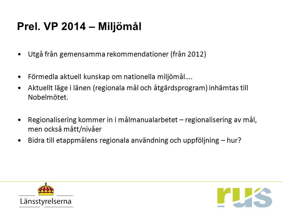 Prel. VP 2014 – Miljömål Utgå från gemensamma rekommendationer (från 2012) Förmedla aktuell kunskap om nationella miljömål….