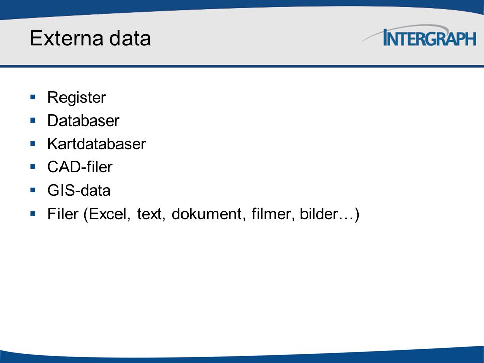 Externa data Register Databaser Kartdatabaser CAD-filer GIS-data