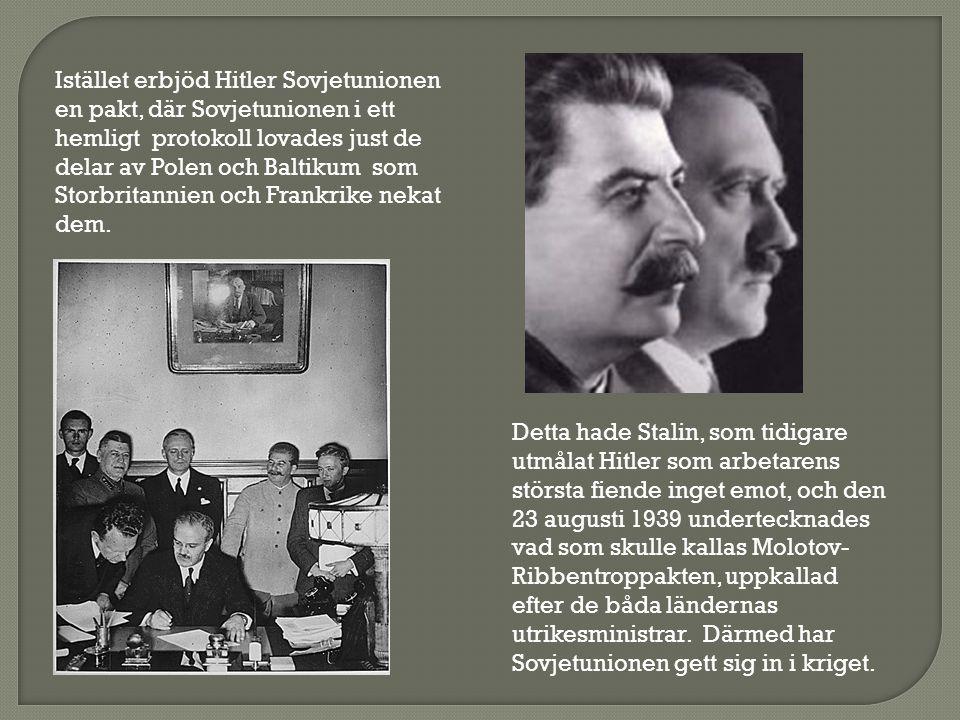 Istället erbjöd Hitler Sovjetunionen en pakt, där Sovjetunionen i ett hemligt protokoll lovades just de delar av Polen och Baltikum som Storbritannien och Frankrike nekat dem.