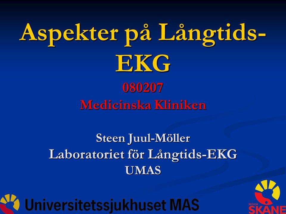 Aspekter på Långtids-EKG 080207 Medicinska Kliniken Steen Juul-Möller Laboratoriet för Långtids-EKG UMAS