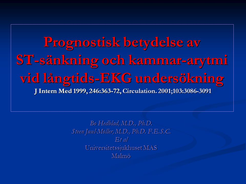 Prognostisk betydelse av ST-sänkning och kammar-arytmi vid långtids-EKG undersökning J Intern Med 1999, 246:363-72, Circulation. 2001;103:3086-3091