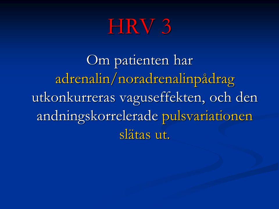HRV 3 Om patienten har adrenalin/noradrenalinpådrag utkonkurreras vaguseffekten, och den andningskorrelerade pulsvariationen slätas ut.