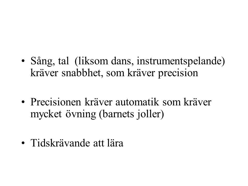 Sång, tal (liksom dans, instrumentspelande) kräver snabbhet, som kräver precision