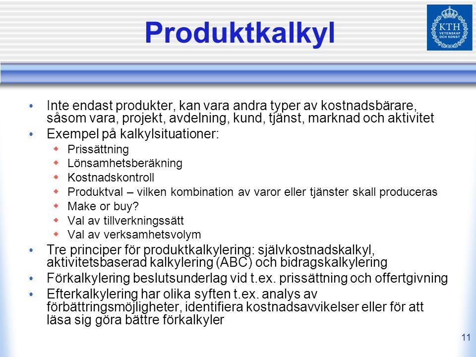 Produktkalkyl Inte endast produkter, kan vara andra typer av kostnadsbärare, såsom vara, projekt, avdelning, kund, tjänst, marknad och aktivitet.
