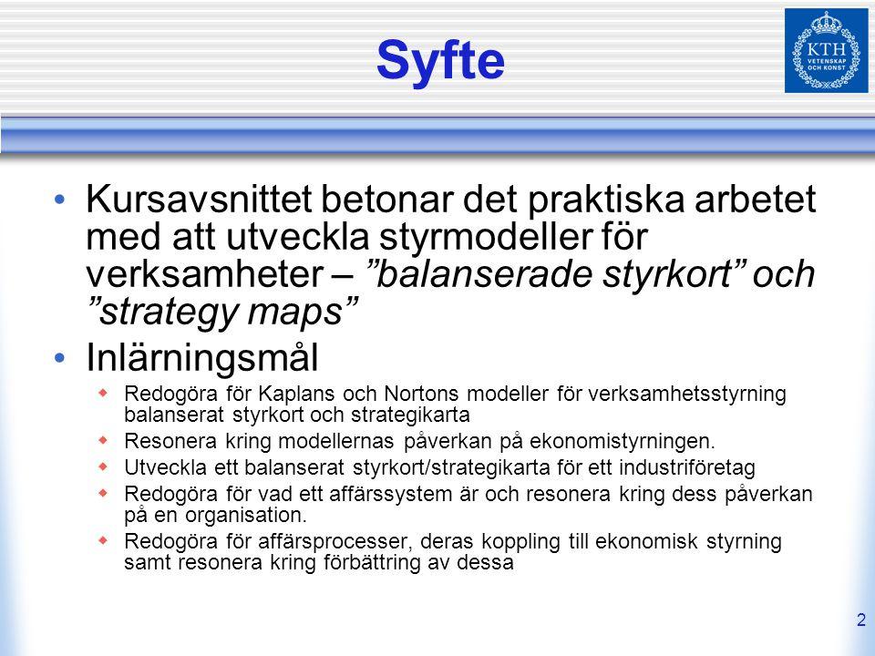 Syfte Kursavsnittet betonar det praktiska arbetet med att utveckla styrmodeller för verksamheter – balanserade styrkort och strategy maps