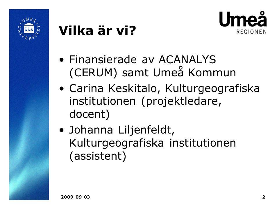 Vilka är vi Finansierade av ACANALYS (CERUM) samt Umeå Kommun