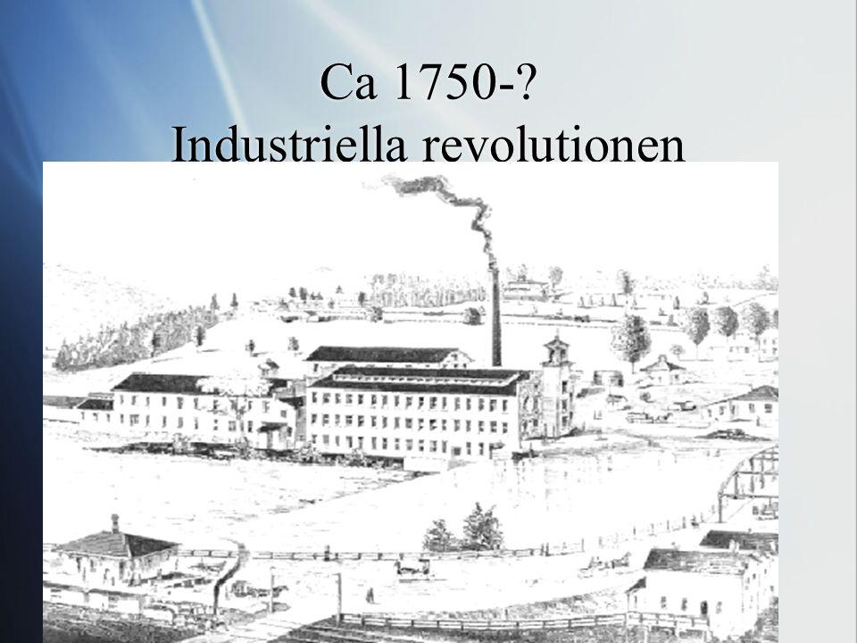 Ca 1750- Industriella revolutionen