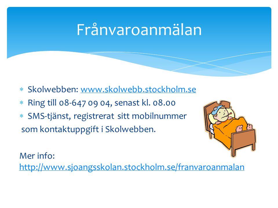 Frånvaroanmälan Skolwebben: www.skolwebb.stockholm.se