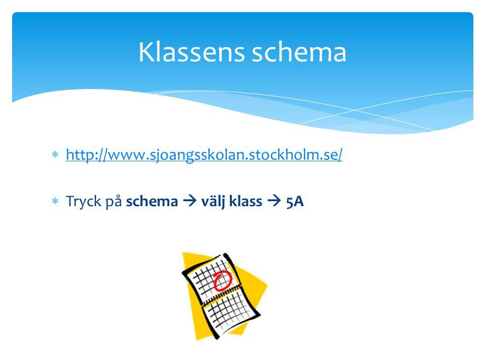 Klassens schema http://www.sjoangsskolan.stockholm.se/