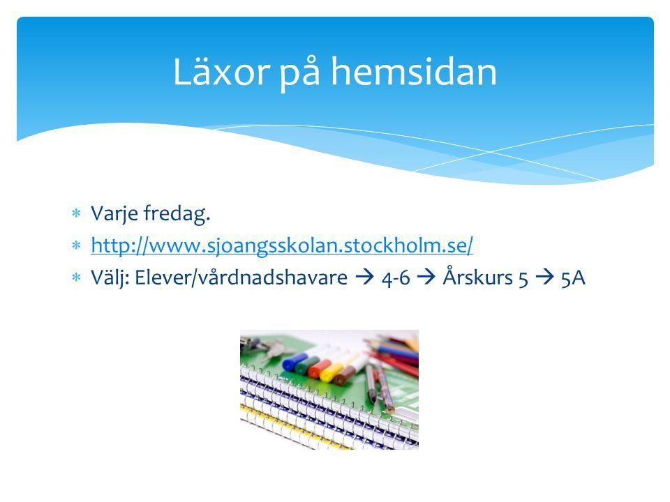 Läxor på hemsidan Varje fredag. http://www.sjoangsskolan.stockholm.se/