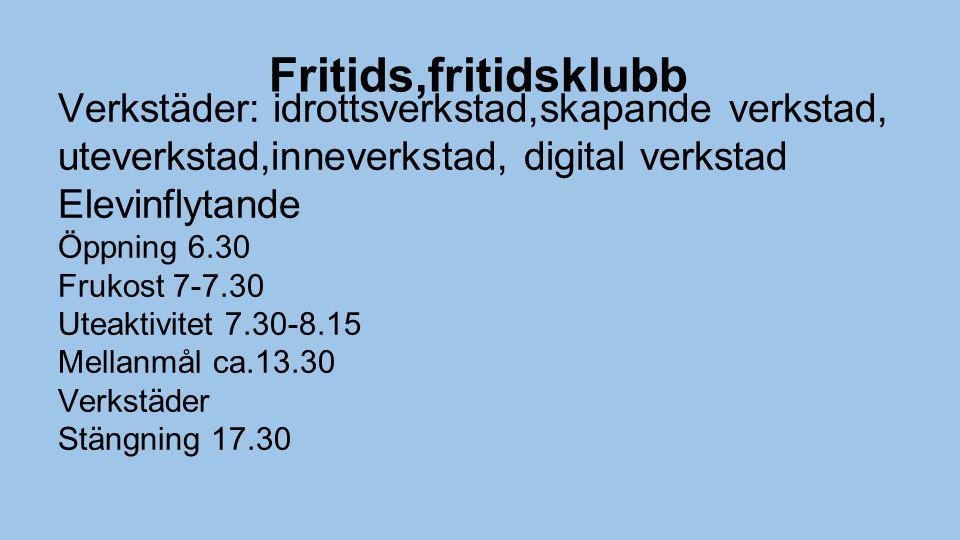 Fritids,fritidsklubb Verkstäder: idrottsverkstad,skapande verkstad, uteverkstad,inneverkstad, digital verkstad.