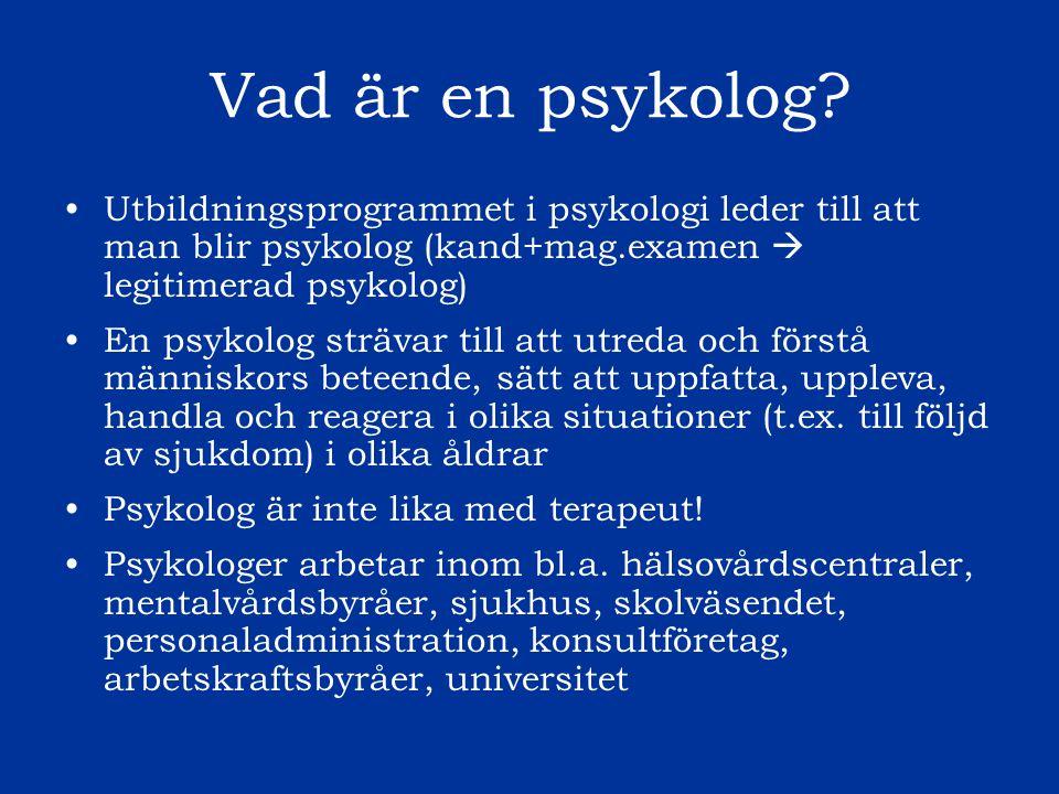 Vad är en psykolog Utbildningsprogrammet i psykologi leder till att man blir psykolog (kand+mag.examen  legitimerad psykolog)