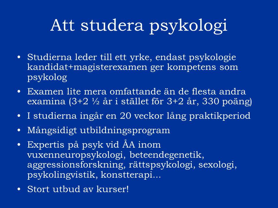 Att studera psykologi Studierna leder till ett yrke, endast psykologie kandidat+magisterexamen ger kompetens som psykolog.
