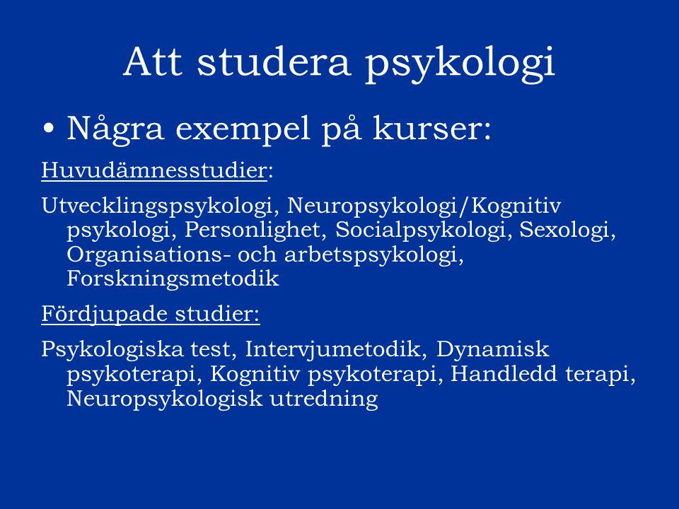 Att studera psykologi Några exempel på kurser: Huvudämnesstudier: