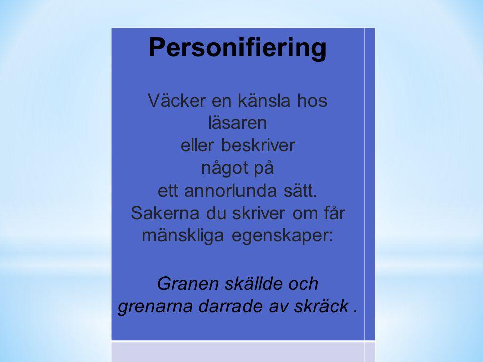 Personifiering Väcker en känsla hos läsaren eller beskriver något på