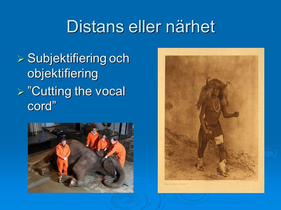 Distans eller närhet Subjektifiering och objektifiering