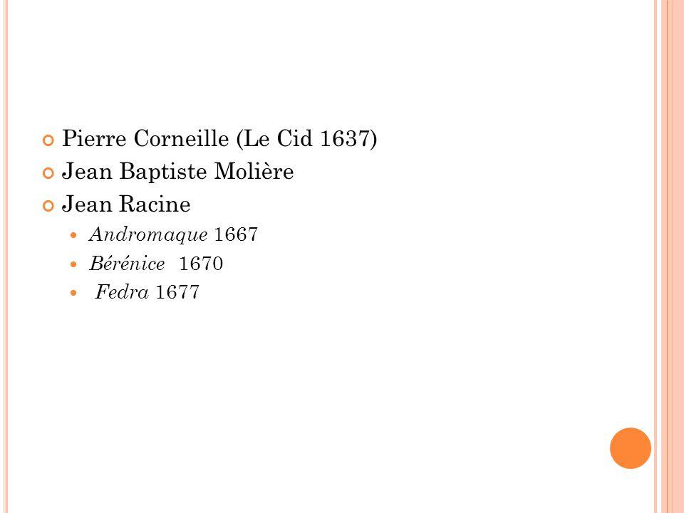 Pierre Corneille (Le Cid 1637) Jean Baptiste Molière Jean Racine