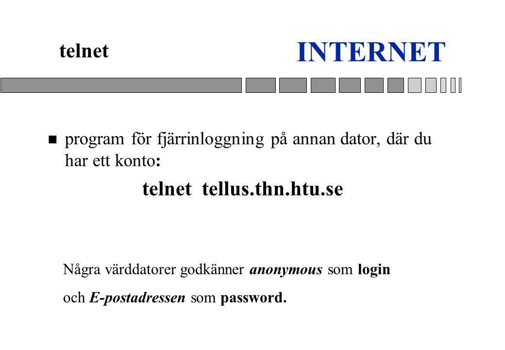 INTERNET telnet. program för fjärrinloggning på annan dator, där du har ett konto: telnet tellus.thn.htu.se.