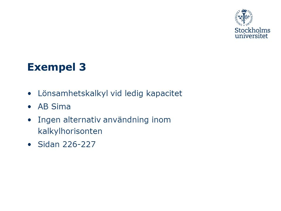 Exempel 3 Lönsamhetskalkyl vid ledig kapacitet AB Sima
