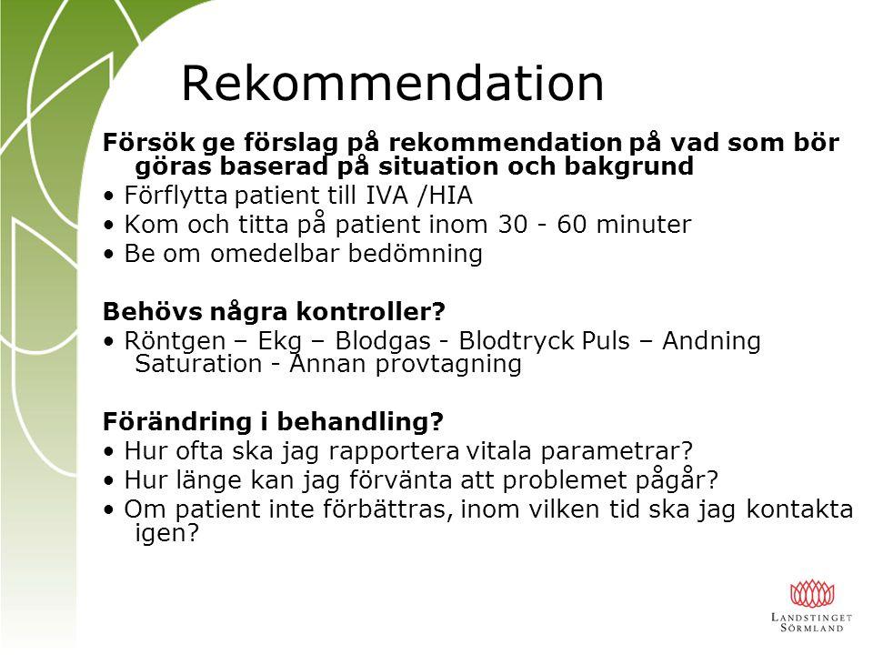 Rekommendation Försök ge förslag på rekommendation på vad som bör göras baserad på situation och bakgrund.