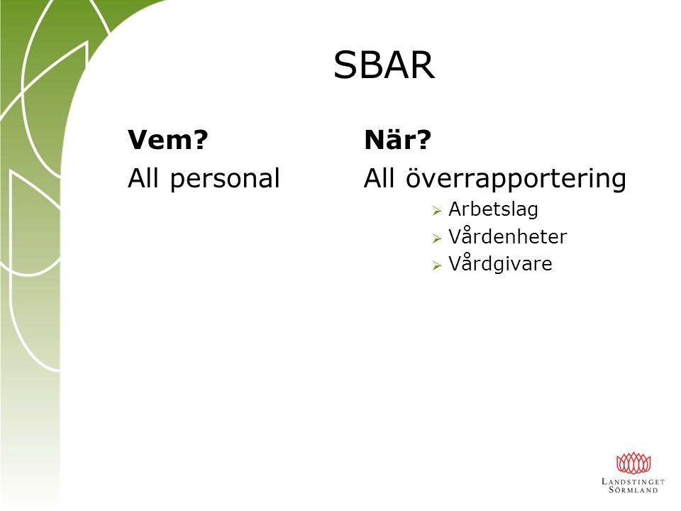 SBAR Vem All personal När All överrapportering Arbetslag Vårdenheter