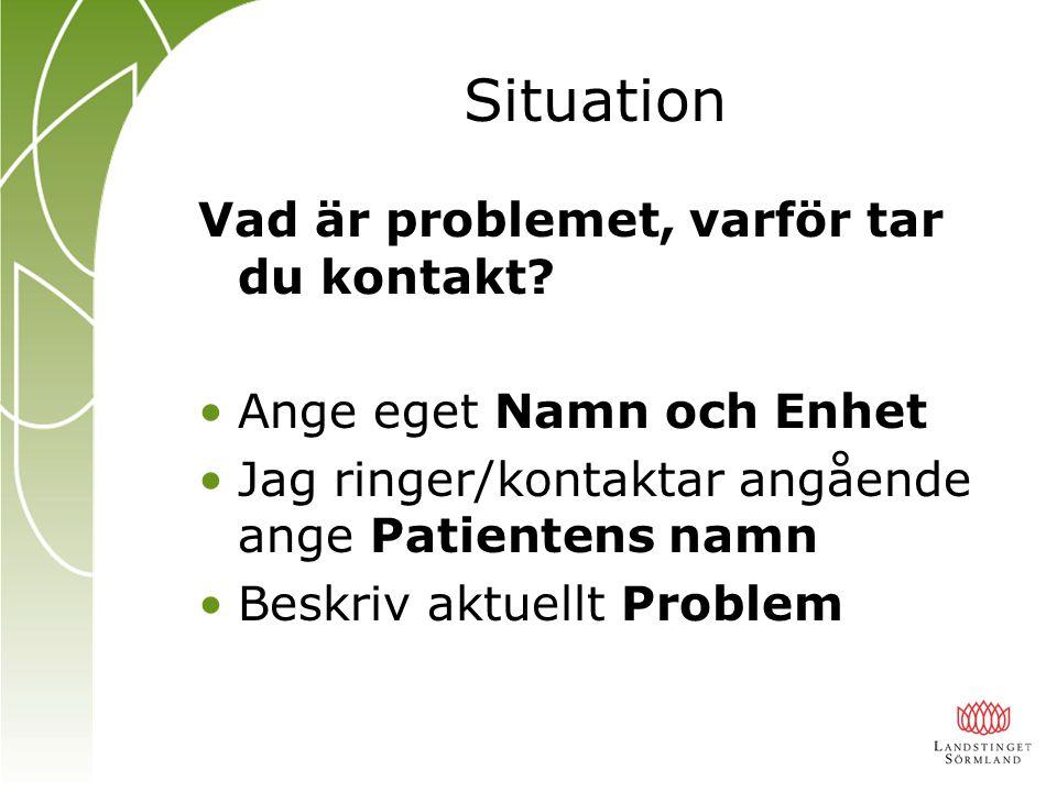 Situation Vad är problemet, varför tar du kontakt
