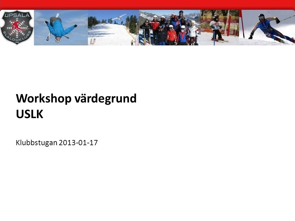 Workshop värdegrund USLK Klubbstugan 2013-01-17