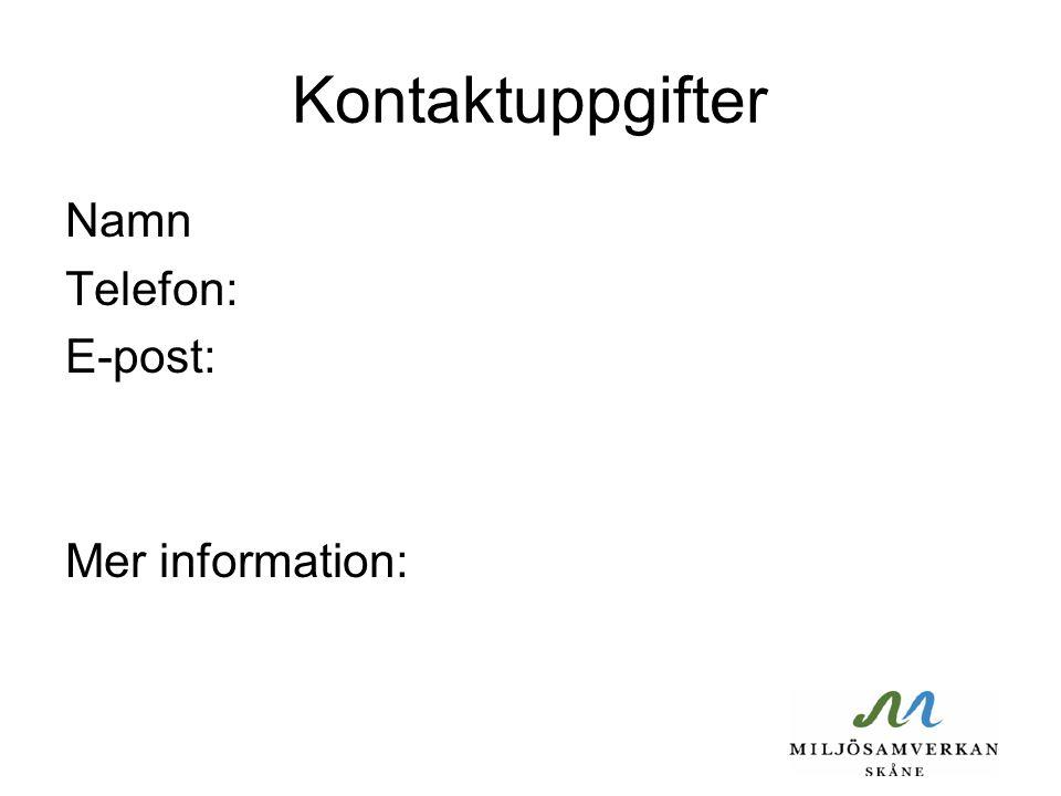 Kontaktuppgifter Namn Telefon: E-post: Mer information:
